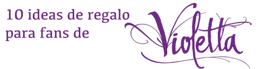 REGALOS VIOLETTA DISNEY